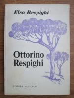 Anticariat: Elsa Respighi - Ottorino Respighi