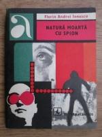 Anticariat: Florin Andrei Ionescu - Natura moarta cu spion