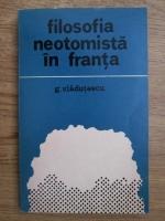 Anticariat: G. Vladutescu - Filosofia neotomista in Franta