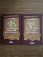 George Motoi - Noi versiuni scenice dupa vechi piese de teatru (2 volume)