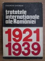 Anticariat: Gheorghe Gheorghe - Tratatele internationale ale Romaniei, 1921-1939