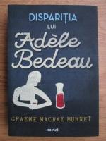 Graeme Macrae Burnet - Disparitia lui Adele Bedeau