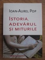 Anticariat: Ioan Aurel Pop - Istoria, adevarul si miturile. Note de lectura