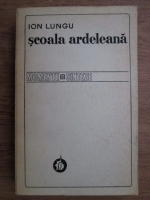 Anticariat: Ion Lungu - Scoala ardeleana