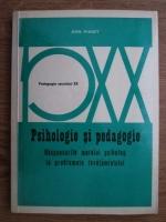 Jean Piaget - Psihologie si pedagogie. Raspunsurile marelui psiholog la problemele invatamantului