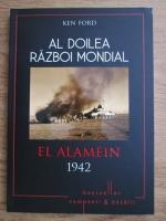 Ken Ford - Al doilea razboi mondial. El Alamein, 1942. Punctul de cotitura