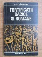 Anticariat: Liviu Marghitan - Fortificatii dacice si romane