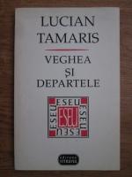 Anticariat: Lucian Tamaris - Veghea si departele
