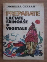 Anticariat: Lucretia Oprean - Preparate lactate, fainoase si vegetale