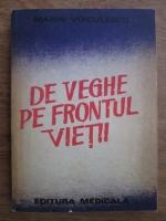 Marin Voiculescu - De veghe pe frontul vietii. Ganduri despre medici si medicina