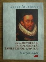 Martyn Rady - De la revolta la independenta. Tarile de  jos, 1550-1650