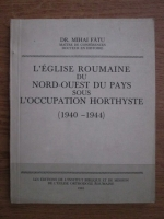 Anticariat: Mihai Fatu - L eglise Roumaine du Nord-Ouest du pays sous l occupation horthyste