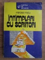Anticariat: Mircea Micu - Intamplari cu scriitori