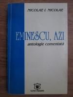 Anticariat: Nicolae I. Nicolae - Eminescu, azi, antologie comentata