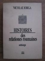 Anticariat: Nicolae Iorga - Histoires des relationes roumaines. Anthologie