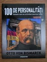 Otto von Bismarck (100 de personalitati, Oameni care au schimbat destinul lumii, nr. 87)