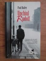 Anticariat: Paul Bailey - Unchiul Rudolf