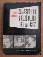 Anticariat: Pierre Leprohon - Maestrii filmului francez. De la Abel Gance la Jean Luc Godard