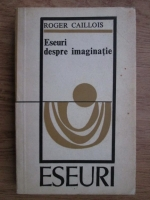 Anticariat: Roger Caillois - Eseuri despre imaginatie