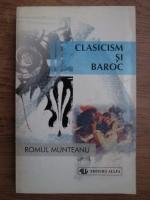 Romul Munteanu - Clasicism si baroc