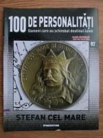 Anticariat: Stefan cel Mare (100 de personalitati, Oameni care au schimbat destinul lumii, nr. 92)