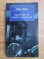 Anticariat: Tom Holt - Asteptau pe cineva mai inalt