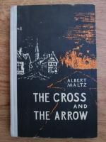 Anticariat: Albert Maltz - The cross and the arrow
