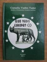 Corneliu Vadim Tudor - Quo vadis Europa?