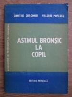 Anticariat: Dimitrie Dragomir, Valeriu Popescu - Astmul bronsic la copil