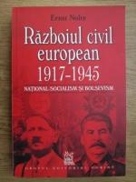 Anticariat: Ernst Nolte - Razboiul civil european 1917-1945. National-socialism si bolsevism