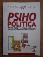 Anticariat: Florin Tudose, Devis Grebu - Psihopolitica, tratat de psihopatologie sociala ilustrat cu 100+1 dalmatieni ai politicii romanesti