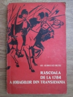 Anticariat: Gh. Georgescu Buzau - Rascoala de la 1784 a iobagilor din Transilvania