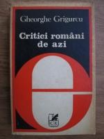Anticariat: Gheorghe Grigurcu - Critici romani de azi