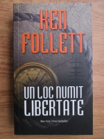 Ken Follett - Un loc numit libertate