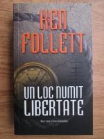 Anticariat: Ken Follett - Un loc numit libertate