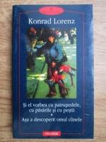 Anticariat: Konrad Lorenz - Si el vorbea cu patrupedele, cu pasarile si cu pestii. Asa a descoperit omul cainele