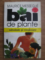 Anticariat: Maurice Messegue - Bai de plante. Sanatate si vindecare