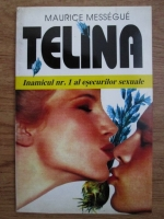 Anticariat: Maurice Messegue - Telina. Inamicul nr. 1 al esecurilor sexuale
