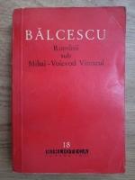 Anticariat: Nicolae Balcescu - Romanii sub Mihai-Voievod Viteazul