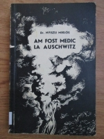 Anticariat: Nyiszli Miklos - Am fost medic la Auschwitz