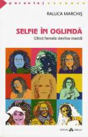 Anticariat: Raluca Marchis - Selfie in oglinda. Cand femeia devine mama