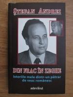 Anticariat: Stefan Andrei - Din frac in zeghe. Istoriile mele dintr-un patrar de veac romanesc
