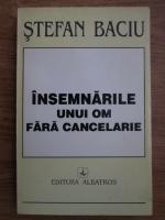 Anticariat: Stefan Baciu - Insemnarile unui om fara cancelarie