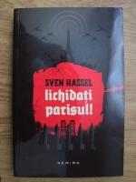 Sven Hassel - Lichidati Parisul