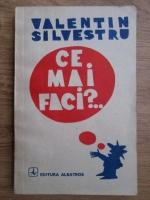 Valentin Silvestru - Ce mai faci?