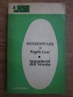 William Shakespeare - Regele Lear, Negutatorul din Venetia