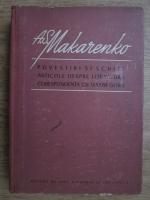 A. S. Makarenko - Povestiri si schite, articole despre literatura, corespondenta cu Maxim Gorki