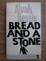 Anticariat: Alvah Bessie - Bread and a stone