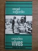 Anticariat: Angel Sagardia - Amadeo Vives, viata si opera