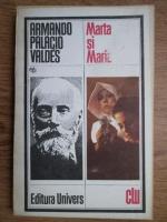 Anticariat: Armando Palacio Valdes - Marta si Maria